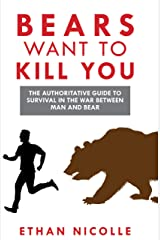Bears Want to Kill You: The Authoritative Guide to Survival in the War Between Man and Bear Kindle Edition