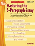 Mastering The 5-paragraph Essay: Mini-Lessons, Models, and Engaging Activities That Give Students the Writing Tools That…