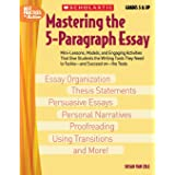 Mastering The 5-paragraph Essay: Mini-Lessons, Models, and Engaging Activities That Give Students the Writing Tools That They