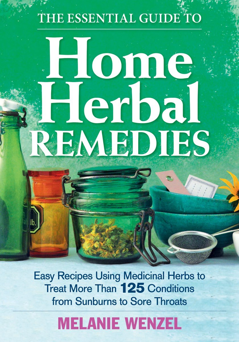 The Essential Guide to Home Herbal Remedies: Easy Recipes Using ...