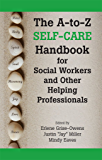 The A-to-Z Self-Care Handbook for Social Workers and Other Helping Professionals