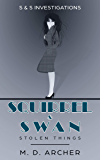 Squirrel & Swan Stolen Things (S & S Investigations Book 4)