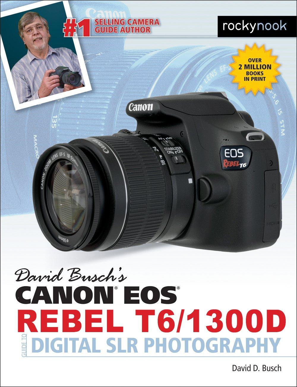 David Busch's Canon EOS Rebel T6/1300D Guide to Digital SLR