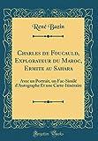 Charles de Foucauld, Explorateur Du Maroc, Ermite Au Sahara: Avec Un Portrait, Un Fac-Similé d'Autographe Et Une Carte-Itinéraire (Classic Reprint)