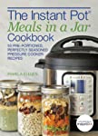 The Instant Pot® Meals in a Jar Cookbook: 50 Pre-Portioned, Perfectly Seasoned Pressure Cooker Recipes