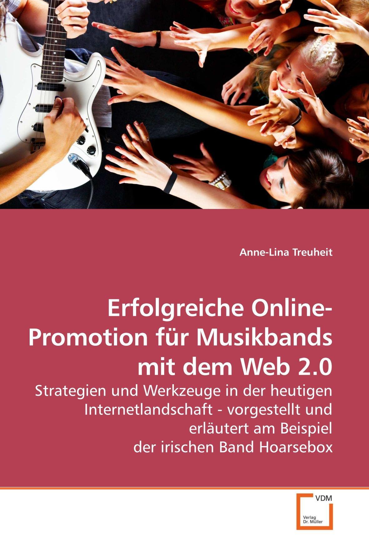 Erfolgreiche Online-Promotion für Musikbands mit dem Web 2.0: Strategien und Werkzeuge in der heutigen Internetlandschaft - vorgestellt und erläutert am Beispiel der irischen Band Hoarsebox