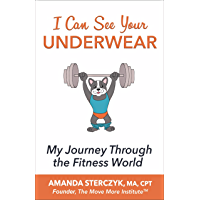 I Can See Your Underwear: My Journey Through the Fitness World (English Edition)