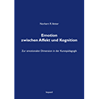 Emotion zwischen Affekt und Kognition: Zur emotionalen Dimension in der Kunstpädagogik