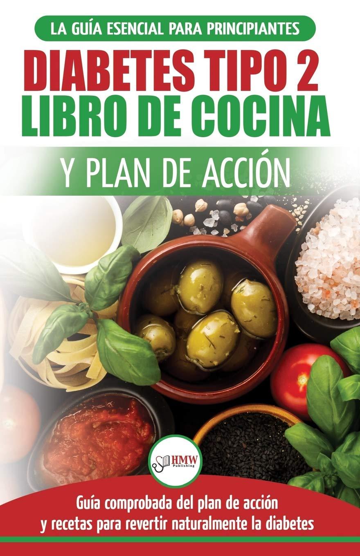DIABETES TIPO 2 LIBRO DE COCINA Y PLAN DE ACCIÓN: GUÍA ESENCIAL PARA REVERTIR LA DIABETES DE FORMA NATURAL + RECETAS DE DIETAS SALUDABLES (LIBRO EN ... 2 DIABETES SPANISH BOOK) (SPANISH EDITION)