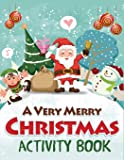 A Very Merry Christmas Activity Book: Mazes, Dot to Dot Puzzles, Word Search, Color by Number, Coloring Pages, and More…