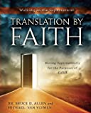 Translation by Faith: Moving Supernaturally for the Purposes of God: Volume 2 (Walking in the Supernatural)