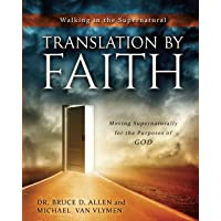 Translation by Faith: Moving Supernaturally for the Purposes of God