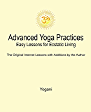 Advanced Yoga Practices - Easy Lessons for Ecstatic Living (AYP Easy Lessons Series Book 1)