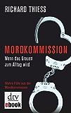 Mordkommission: Wenn das Grauen zum Alltag wird Wahre Fälle aus der Mordkommission (German Edition)