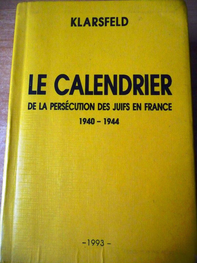 Le calendrier de la persécution des juifs en France : 1940-1944 Broché – 1993 Serge Klarsfeld B000X7VYIC 1900-1945 Chronologie