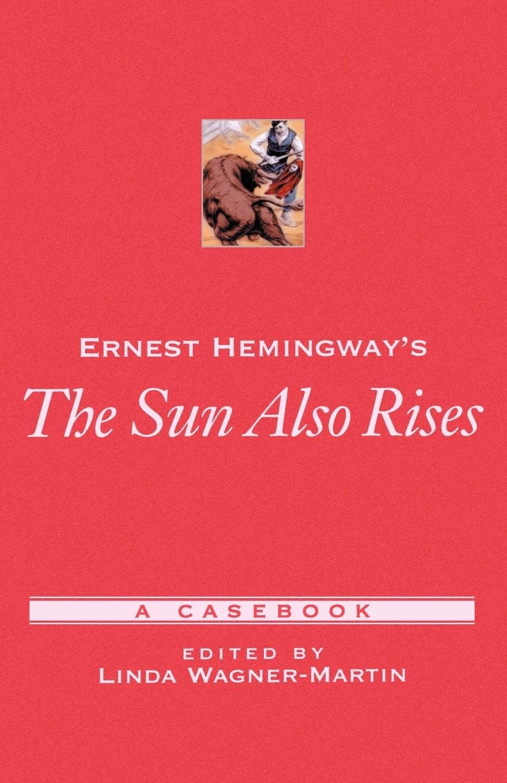 Download Ernest Hemingway's The Sun Also Rises: A Casebook (Casebooks in Criticism) PDF