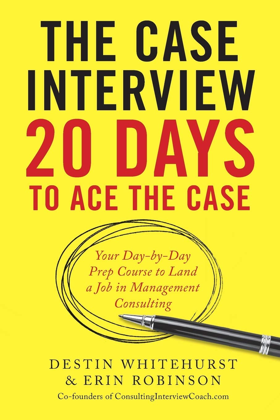 The Case Interview  20 Days To Ace The Case  Your Day By Day Prep Course To Land A Job In Management Consulting
