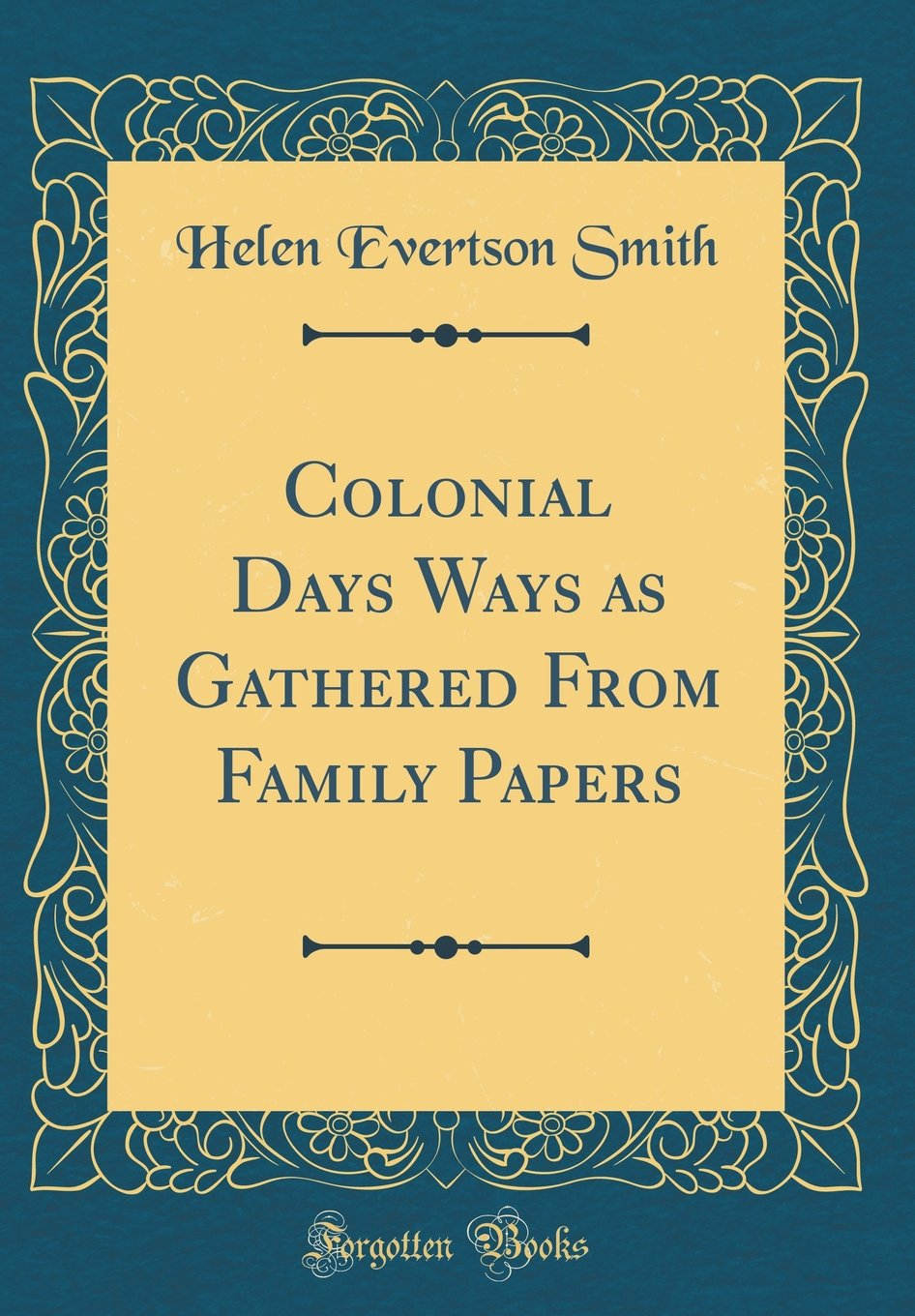 Download Colonial Days Ways as Gathered From Family Papers (Classic Reprint) PDF