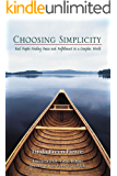Choosing Simplicity: Real People Finding Peace and Fulfillment in a Complex World