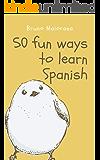 50 Fun Ways to Learn Spanish: 50 Maneras divertidas de aprender español (Learn English Book 1)