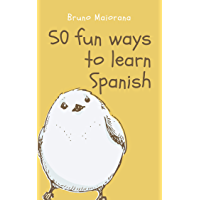 50 Fun Ways to Learn Spanish: 50 Maneras divertidas de aprender español (Learn English Book 1) (English Edition)