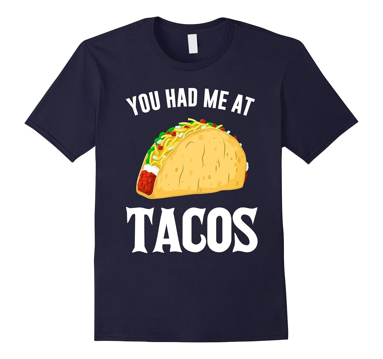 You Had Me At Tacos Funny Food Tshirt-Art