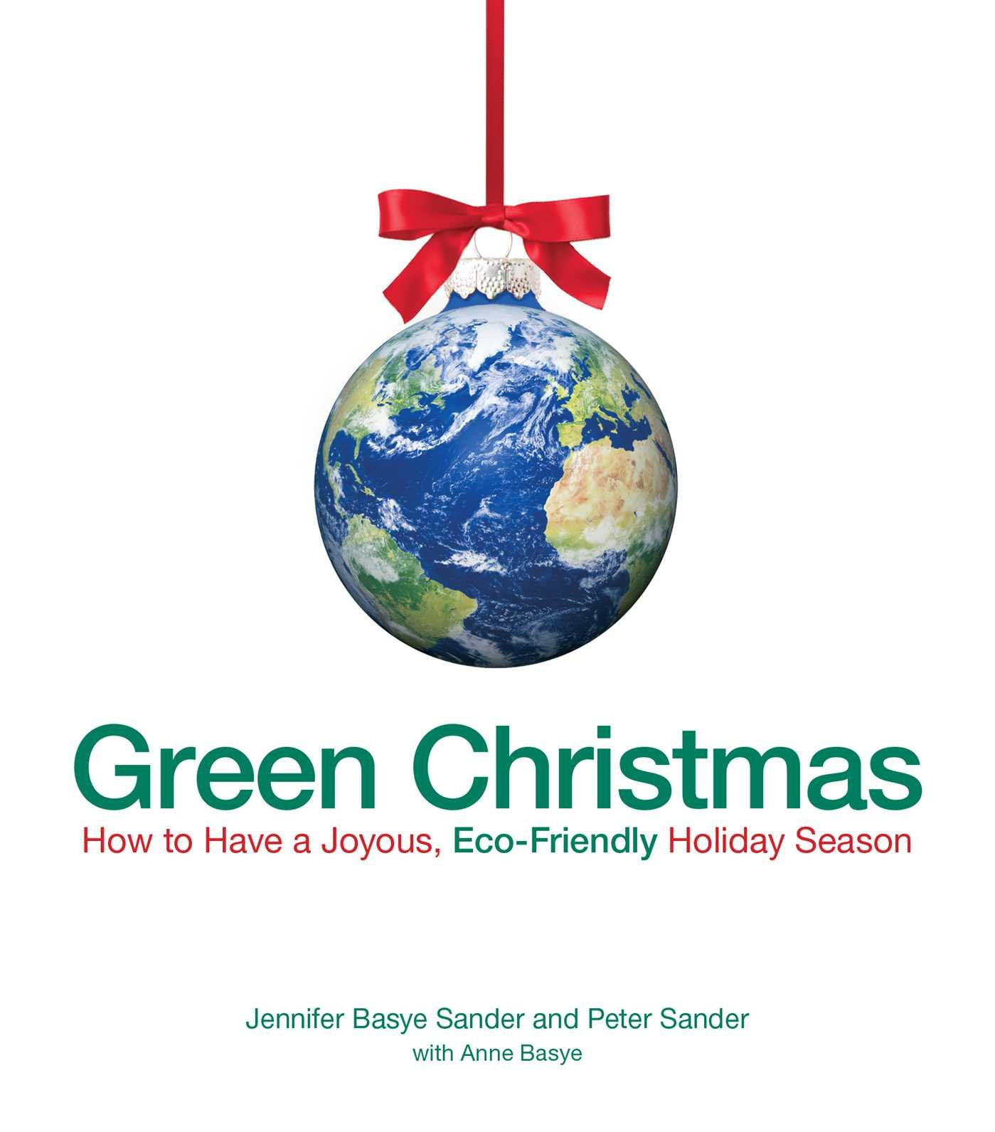 Green Christmas: How to Have a Joyous, Eco-Friendly Holiday Season:  Jennifer Basye Sander, Peter Sander, Anne Basye: 0045079100411: Amazon.com:  Books