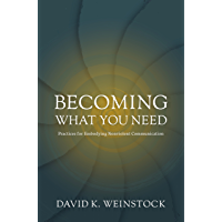 Becoming What You Need: Practices for Embodying Nonviolent Communication (English Edition)