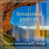 Sensazione positiva (Musica curativa della natura – Chill nella spa, Yoga mattutina, Massaggio rilassante, Alleviare lo stress)
