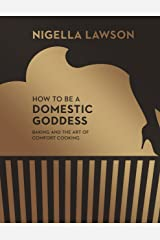 How To Be A Domestic Goddess: Baking and the Art of Comfort Cooking (Nigella Collection) Kindle Edition