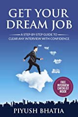 Get Your Dream Job: A Step- by- Step Guide to Clear Any Interview With Confidence Kindle Edition