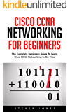Cisco CCNA Networking For Beginners: The Complete Beginners Guide To Learn Cisco CCNA Networking In No Time! (English Edition)