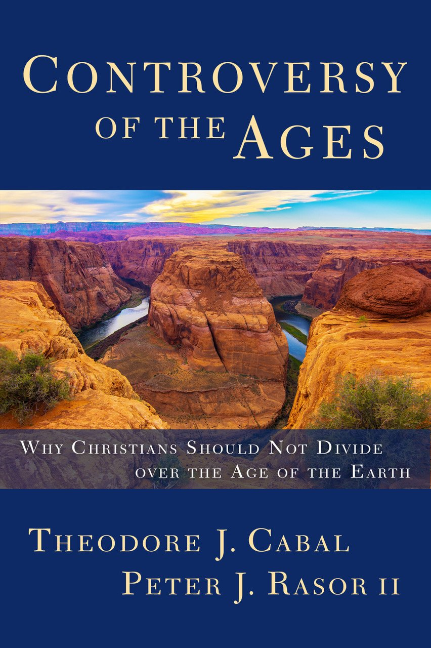 Controversy of the Ages: Why Christians Should Not Divide Over the Age of  the Earth: Theodore Cabal, Peter Rasor II: 9781683591368: Amazon.com: Books