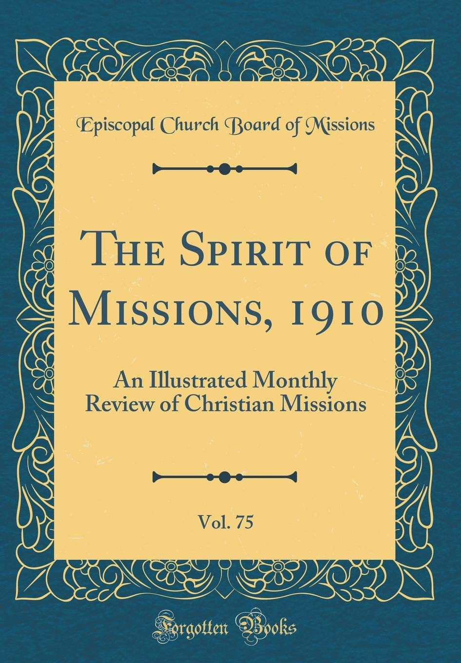 The Spirit of Missions, 1910, Vol. 75: An Illustrated Monthly Review of Christian Missions (Classic Reprint) ebook
