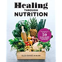 Healing through Nutrition: The Essential Guide to 50 Plant-Based Nutritional Sources
