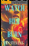 Watch Her Burn
