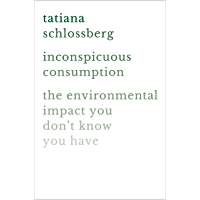 Inconspicuous Consumption: The Environmental Impact You Don't Know You Have