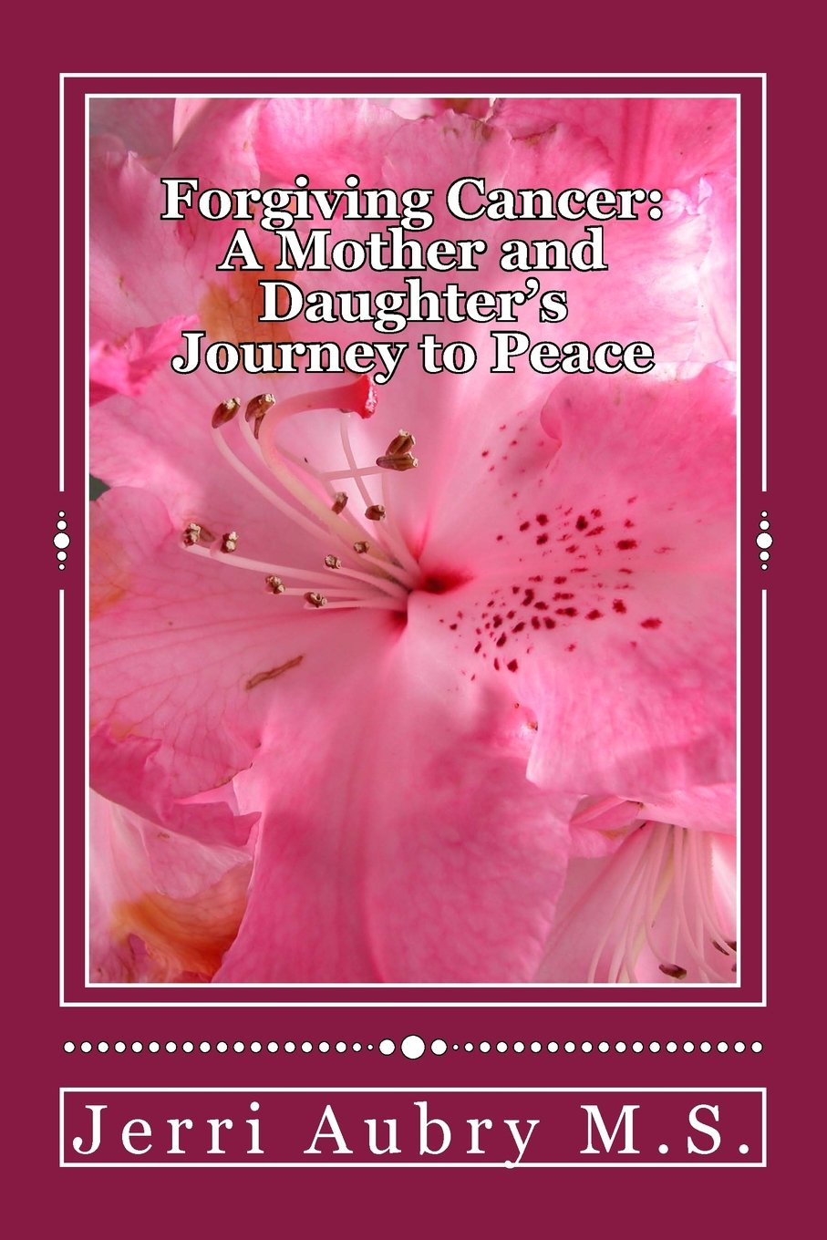 Forgiving Cancer: A Mother and Daughters Journey to Peace