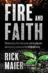Fire and Faith: The Fatal Fire, Rush to Judgment and Inspiring Resilience of the Steigler Family Paperback