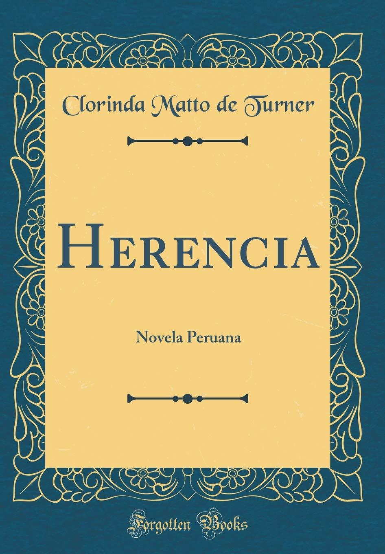 Herencia: Novela Peruana (Classic Reprint) : Turner, Clorinda Matto de: Amazon.es: Libros