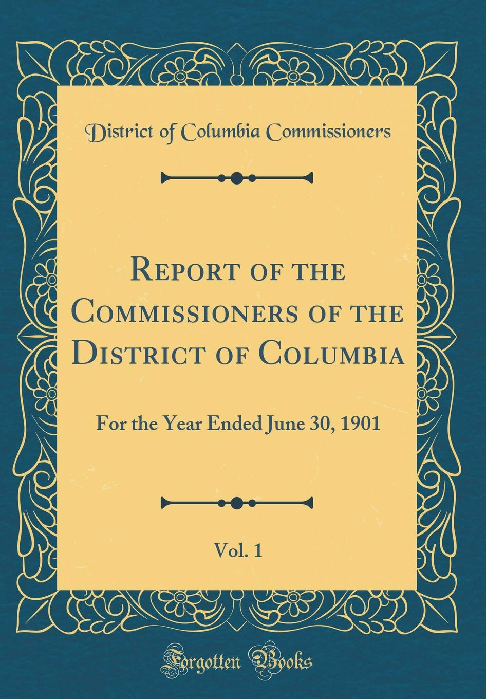 Report of the Commissioners of the District of Columbia, Vol. 1: For the Year Ended June 30, 1901 (Classic Reprint) pdf