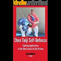 Chen Taiji Self Defense - Fighting Applications of the Chen Family Tai Chi 19 Form (Chen Taijiquan 19 Form Book 2)