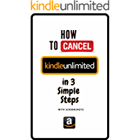 Cancel Kindle Unlimited: How To Cancel Kindle Unlimited Membership in 3 Simple Steps - With Actual Screenshots (User Guides Book 6)