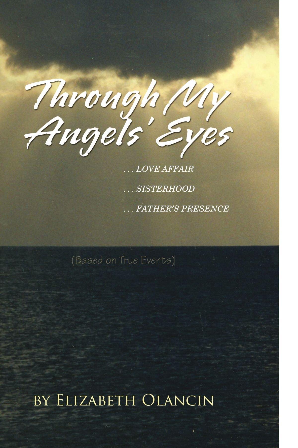 Through My Angels' Eyes: ...Love Affair...Sisterhood...Father's Presence  (Based on True Events) ebook