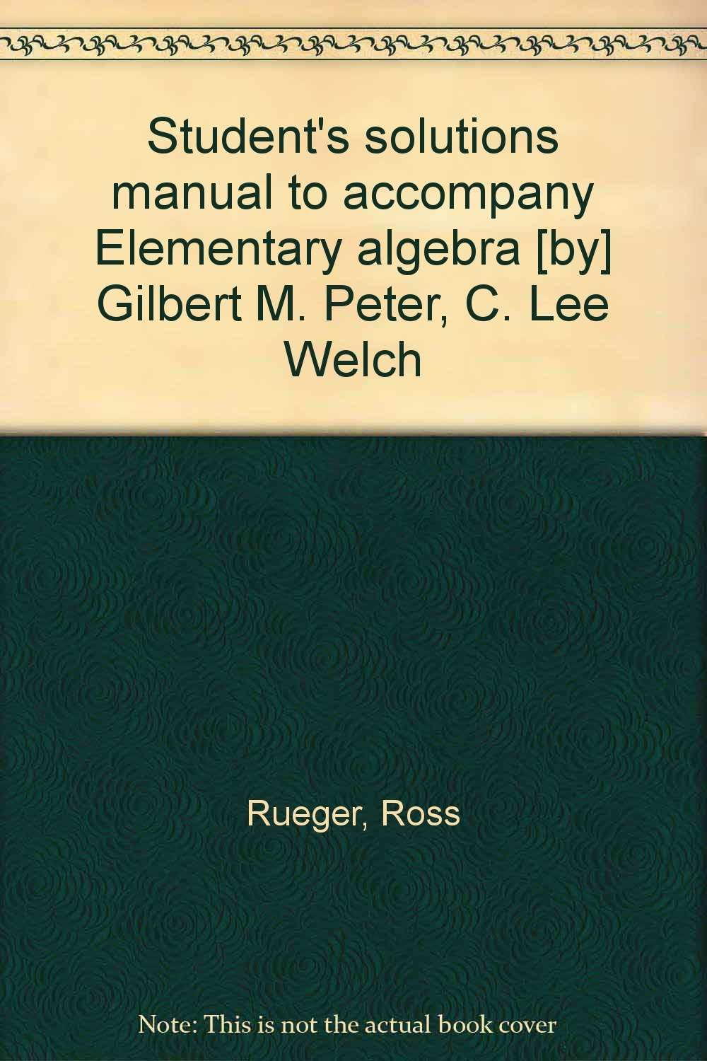 Student's solutions manual to accompany Elementary algebra [by] Gilbert M.  Peter, C. Lee Welch: Ross Rueger: 9780314054524: Amazon.com: Books