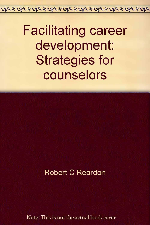 facilitating career development strategies for counselors robert facilitating career development strategies for counselors robert c reardon 9780398033606 com books