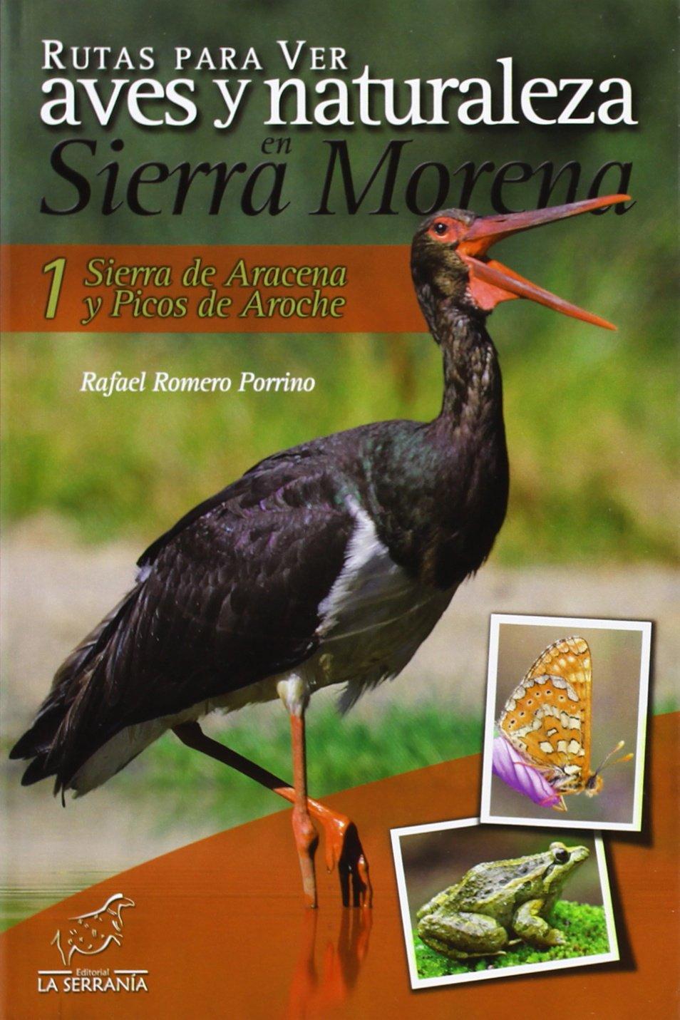 Rutas para ver aves y naturaleza en Sierra Morena: Sierra de Aracena y Picos de Aroche 1: Amazon.es: Romero Porrino, Rafael: Libros