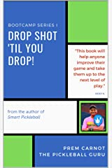 From the Author of Smart Pickleball: The Pickleball Guru's Guide - Bootcamp Series I: Drop Shot 'Til You Drop! (Pickleball Bootcamp Series Book 1) Kindle Edition