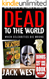 DEAD TO THE WORLD - R.I.P. FAMOUS DEATHS - DOUBLE BOOK: WHEN CELEBRITIES DIE WRONG / EVEN CELEBRITIES DIE