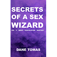 Secrets of a Sex Wizard: VOL  1:  MEN'S  EJACULATION  MASTERY